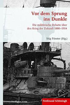 Förster, S. (Hrsg.): Vor dem Sprung ins Dunkle. Die militärische Debatte über den Krieg der Zukunft 1880-1914
