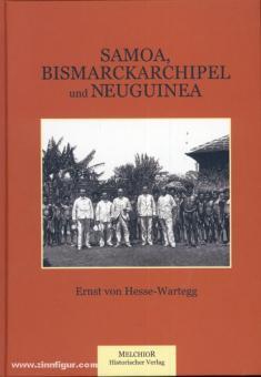 Hesse-Wartegg, E. v.: Samoa, Bismarckarchipel und Neuguinea. Drei deutsche Kolonien in der Südsee