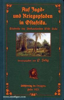 Selig, P. (Hrsg.): Auf Jagd- und Kriegspfaden in Ostafrika. Erlebnisse des Afrikareisenden Wilh. Bode in den Jahren 1901 bis 1920