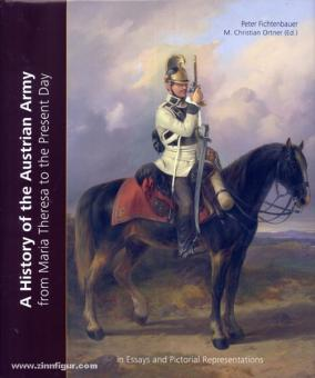 Ortner, Christian. (Hrsg.)/Fichtenbauer, Peter: A History of the Austrian Army from Maria Theresia to the Present Day