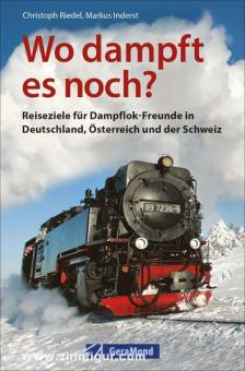 Riedel, C./Inderst. M.: Wo dampft es noch? Reiseziele für Dampflok-Freunde in Deutschland, Österreich und der Schweiz