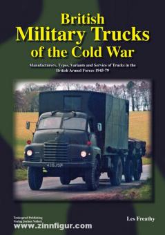Freathy, L.: British Military Trucks of the Cold War. Manufacturers, Types, Variants and Service of Trucks in the British Armed Forces 1945-79