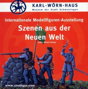 Umhey, A.: Karl-Wörn-Haus. Museum der Stadt Schwetzingen. Internationale Modellfiguren-Ausstellung. Szenen aus der Neuen Welt
