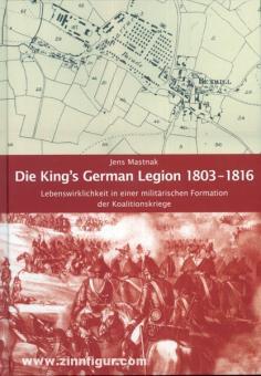 Mastnak, J.: Die King's German Legion 1803-1816. Lebenswirklichkeit in einer militärischen Formation der Koalitionskriege
