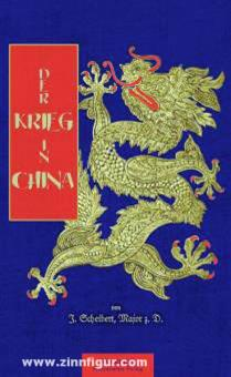 Scheibert, J.: Der Krieg in China 1900-1901. Beschreibung der Sitten, Gebräuche und Geschichte des Landes