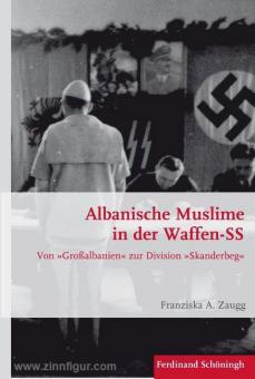 """Zaugg, F. A.: Albanische Muslime in der Waffen-SS. Von """"Großalbanien"""" zur Division """"Skanderbeg"""""""
