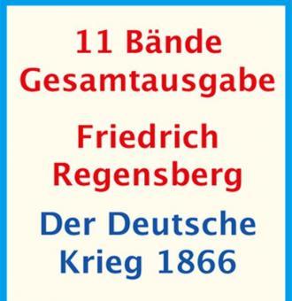 Regensberg, F.: Der Deutsche Krieg 1866. 11 Bände