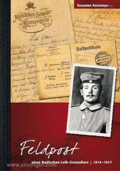 Asoronye, S. (Hrsg.)/Kaiser, U. (Illustr.): Feldpost eines Badischen Leib-Grenadiers 1914-1917