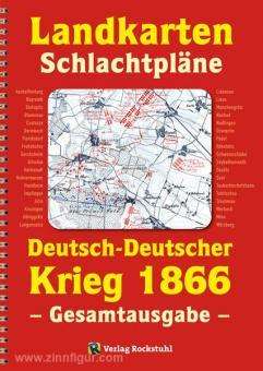 Rockstuhl, H. (Hrsg.): Landkarten Schlachtpläne. Deutsch-Deutscher Krieg 1866. Gesamtausgabe