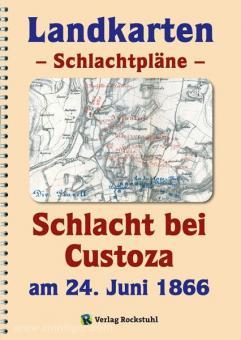Rockstuhl, H. (Hrsg.): Landkarten - Schlachtpläne. Schlacht bei Custoza am 24. Juni 1866