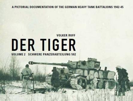 Ruff, V.: Der Tiger. A Pictorial Documentation of the german Heavy Tank Battalions 1942-1945. Volume 2: Schwere Panzerabteilung 502