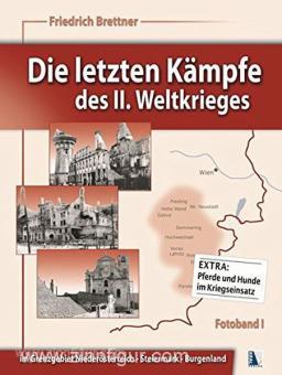Brettner, F.: Die letzten Kämpfe des II. Weltkrieges. Band 1: Im Grenzgebiet Niederösterreich - Steiermark - Burgenland