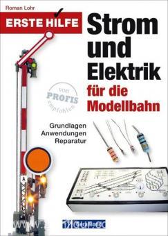 Lohr, R.: Erste Hilfe. Strom und Elektrik für die Modellbahn. Grundlagen, Anwendungen, Reparatur