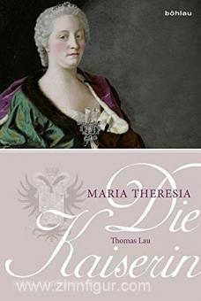 Lau, T.: Die Kaiserin. Maria Theresia