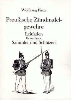 Finze, W.: Preußische Zündnadelgewehre. Leitfaden für angehende Sammler und Schützen