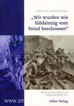 """Orth, K./Kliem, E.: Wir wurden wie blödsinnig vom Feind beschossen"""". Menschen und Schiffe in der Skagerrakschlacht 1916"""