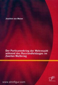 Meien, J. v.: Der Partisanenkrieg der Wehrmacht während des Russlandfeldzuges im Zweiten Weltkrieg