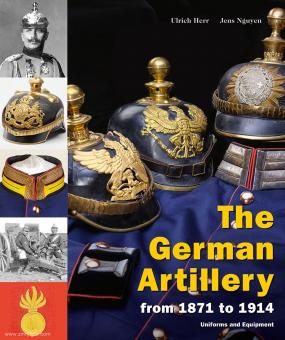 Herr, Ulrich/Nguyen, Jens: German Artillery from 1871 to 1914. Uniforms and Equipment