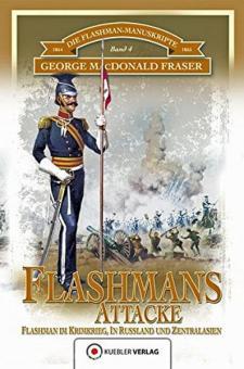 MacDonald Fraser, G.: Die Flashman-Manuskripte. Band 4: Flashmans Attacke. Flashman im Krimkrieg, in Russland und Zentralasien