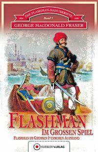 MacDonald Fraser, G.: Die Flashman-Manuskripte. Band 5: Flashman im Großen Spiel: Flashman im Großen Indischen Aufstand