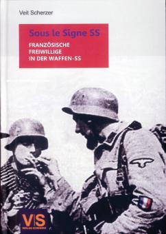 Scherzer, Veit (Hrsg.):: Sous le Signe SS. Freiwillige Franzosen in der Waffen-SS