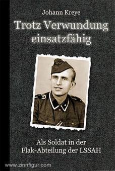 Kreye, J.: Trotz Verwundung einsatzfähig. Als Soldat in der Flak-Abteilung der LSSAH