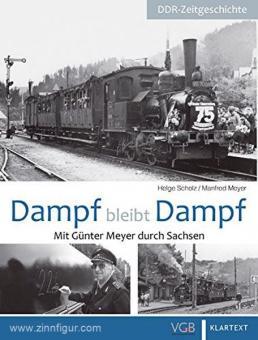 Scholz, H./Meyer, M.: Dampf bleibt Dampf. Mit Günter Meyer durch Sachsen