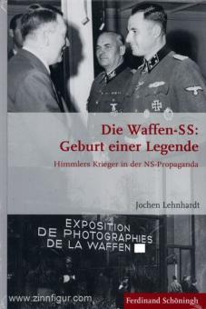 Lehnhardt. J.: Die Waffen-SS: Geburt einer Legende. Himmlers Krieger in der NS-Propaganda