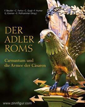 Beutler, F./Farka, C./Gugl, C. (Hrsg. u.a.): Der Adler Roms. Carnuntum und die Armee der Cäsaren