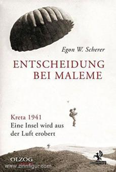 Scherer, E. W.: Entscheidung bei Maleme. Kreta 1941. Eine Insel wird aus der Luft erobert