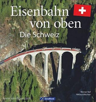 Nef, W./Wächter, N.: Eisenbahn von oben. Die Schweiz