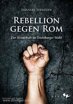 Speiseder, E.: Rebellion gegen Rom. Der Hinterhalt im Teutoburger Wald