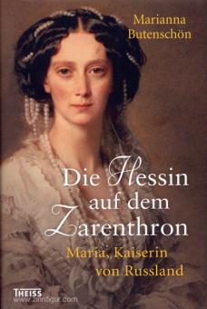 Butenschön, M.: Die Hessin auf dem Zarenthron. Maria, Kaiserin von Russland