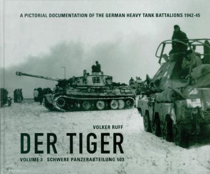 Ruff, Volker: Der Tiger. A Pictorial Documentation of the German Heavy Tank Battalions 1942-1945. Band 3: Schwere Panzerabteilung 503