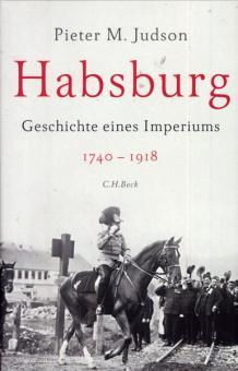Judson, P. M.: Habsburg. Geschichte eines Imperiums 1740-1918