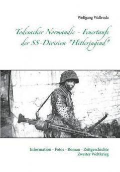 """Wallenda, W.: Todesacker Normandie. Feuertaufe der SS-Division """"Hitlerjugend"""""""