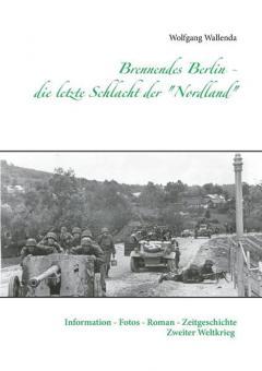 """Wallenda, W.: Brennendes Berlin - die letzte Schlacht der """"Nordland"""""""