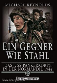 Reynolds, M.: Ein Gegner wie Stahl. Das I. SS-Panzerkorps in der Normandie 1944