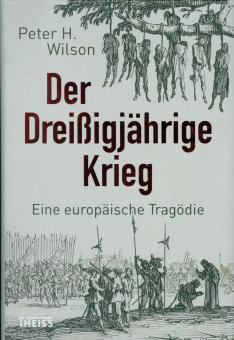 Wilson, Peter H.: Der Dreißigjährige Krieg. Eine europäische Tragödie