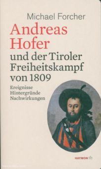 Forcher, M.: Andreas Hofer und der Tiroler Freiheitskampf von 1809. Ereignisse, Hintergründe, Nachwirkungen