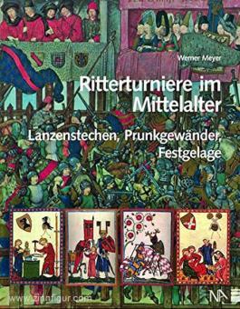 Meyer, W.: Ritterturniere im Mittelalter: Lanzenstechen, Prunkgewänder, Festgelage