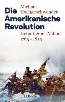 Hochgeschwender, Michael: Die Amerikanische Revolution
