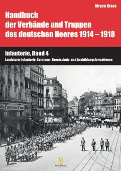 Bauer, Andreas/Kraus, Jürgen/Birker, Wilhelm (Karten): Handbuch der Verbände und Truppen des deutschen Heeres 1914-1918. Teil 6: Infanterie. Band4: Landsturm-Infanterie, Garnison-, Grenzschutz- und Ausbildungsformationen
