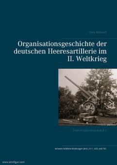 Kleinert, Uwe: Organisationsgeschichte der deutschen Heeresartillerie im II. Weltkrieg. Foto-Ergänzungsband 1: schwere Artillerie-Abteilungen (Mot.) 511, 625 und 740