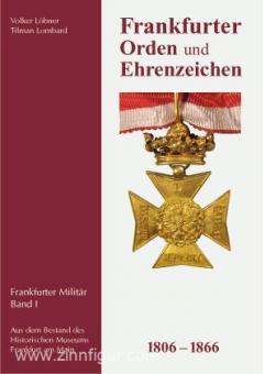 Löbner, Volker/Lombard, Tilman: Frankfurter Militär 1806-1866. Band 1: Frankfurter Orden und Ehrenzeichen 1806-1866
