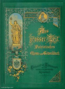 Fehleisen, Egmont: Aus großer Zeit! Patriotisches Ehren- und Gedenkbuch aus den Kriegsjahren 1870-71