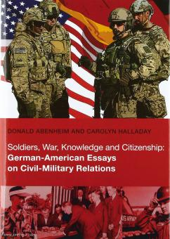 Abenheim, Donald/Halladay, Carolyn: Soldiers, War, Knowledge and Citizenship. German-American Essays on Civil-Military Relations