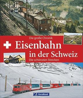 Beckmann, Silvia/Dietmar, Beckmann: Eisenbahn in der Schweiz. Die große Chronik, die schönsten Strecken