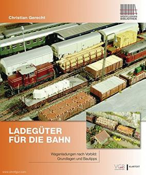 Gerecht, Christian: Ladegüter für die Bahn. Wagenladungen nach Vorbild: Grundlagen und Bautipps
