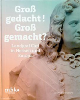 Groß gedacht! Groß gemacht? Landgraf Carl in Hessen und Europa